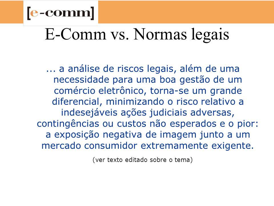 E-Comm vs. Normas legais... a análise de riscos legais, além de uma necessidade para uma boa gestão de um comércio eletrônico, torna-se um grande dife
