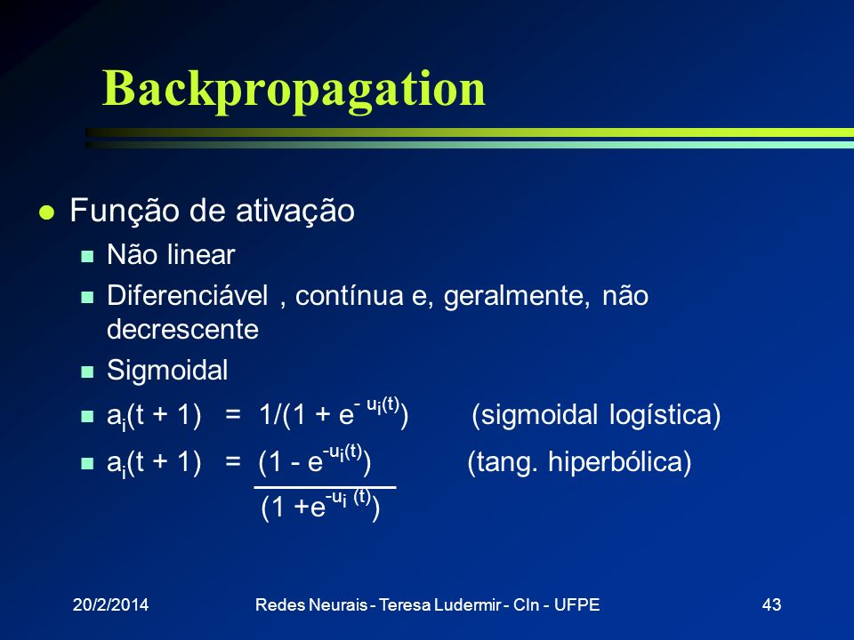 20/2/2014Redes Neurais - Teresa Ludermir - CIn - UFPE42 Backpropagation l Processamento n Forward (teste) n Backward (treinamento) l Estados de ativaç