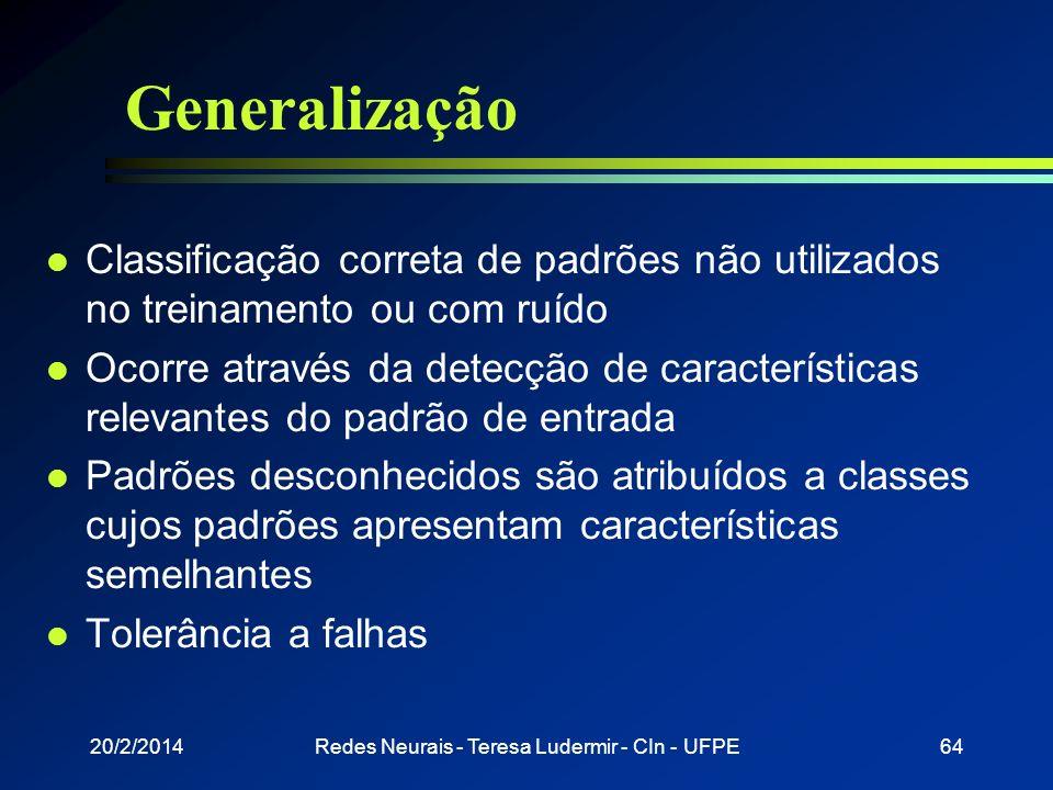 20/2/2014Redes Neurais - Teresa Ludermir - CIn - UFPE63 Unidades intermediárias l Número de neurônios nas camadas intermediárias (cont.) n Existem pro