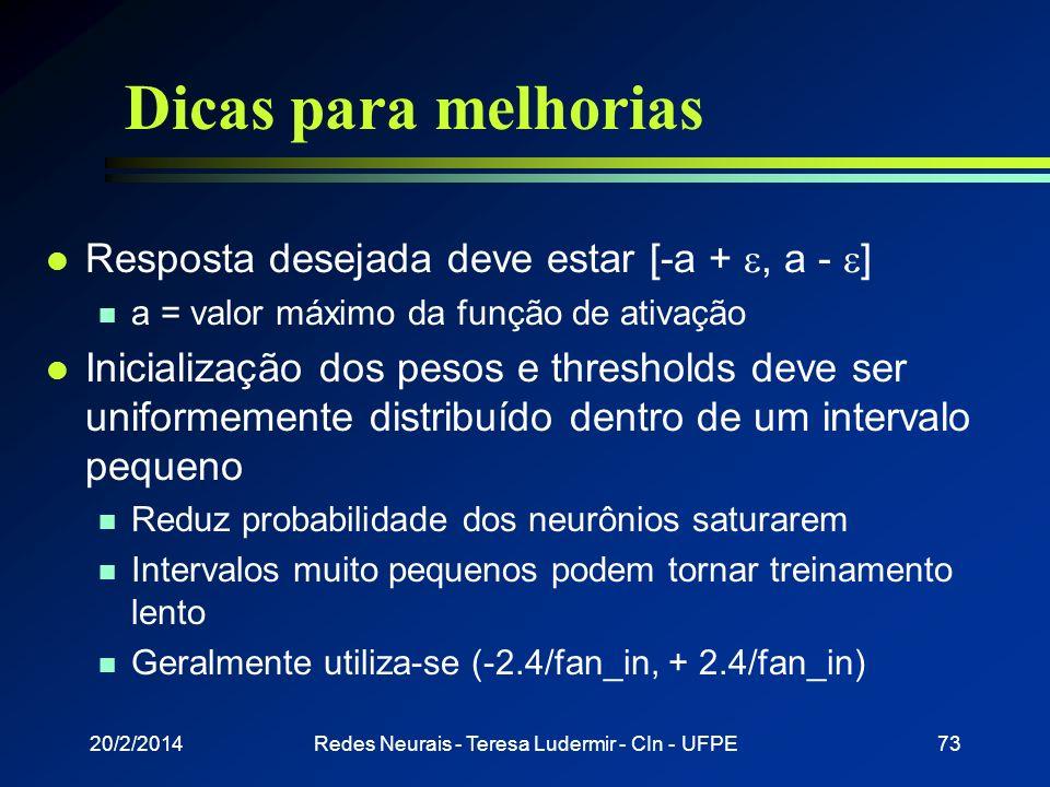 20/2/2014Redes Neurais - Teresa Ludermir - CIn - UFPE72 Dicas para melhorias l Projeto de uma RNA utilizando backpropagation é mais uma arte que uma c