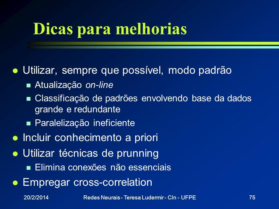 20/2/2014Redes Neurais - Teresa Ludermir - CIn - UFPE74 Dicas para melhorias l Taxa de aprendizado não deve, preferencialmente, ser a mesma para todos