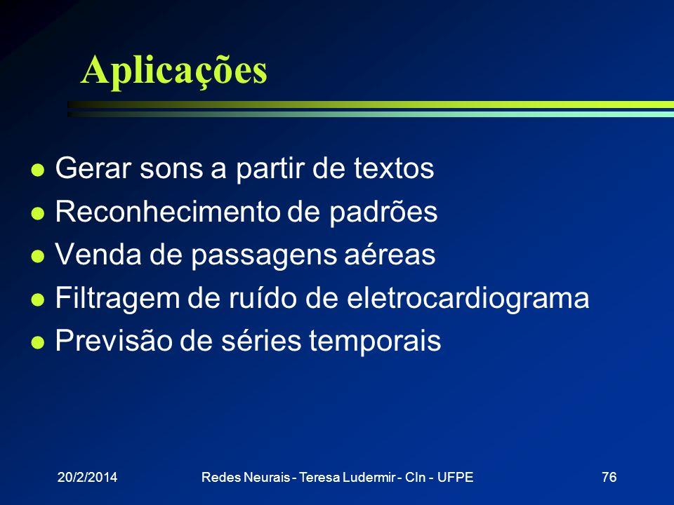 20/2/2014Redes Neurais - Teresa Ludermir - CIn - UFPE75 Dicas para melhorias l Utilizar, sempre que possível, modo padrão n Atualização on-line n Clas
