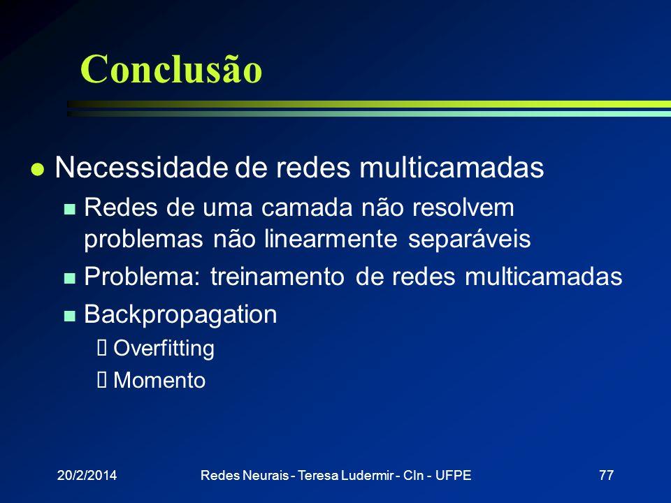 20/2/2014Redes Neurais - Teresa Ludermir - CIn - UFPE76 Aplicações l Gerar sons a partir de textos l Reconhecimento de padrões l Venda de passagens aé