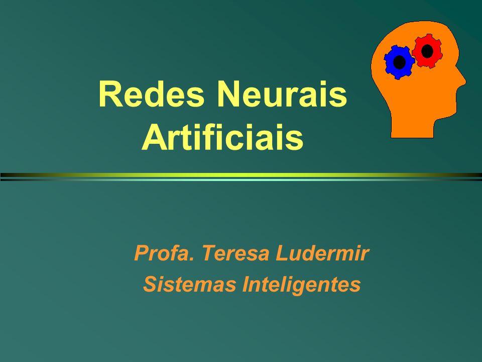 Redes Neurais - Teresa Ludermir Cin - UFPE Conexões l Definem como neurônios estão interligados n Nós são conectados entre si através de conexões específicas l Codificam conhecimento da rede n Uma conexão geralmente tem um valor de ponderamento ou peso associada a ela