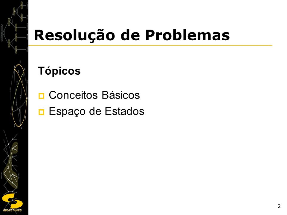 DSC/CCT/UFCG 2 Resolução de Problemas Tópicos Conceitos Básicos Espaço de Estados