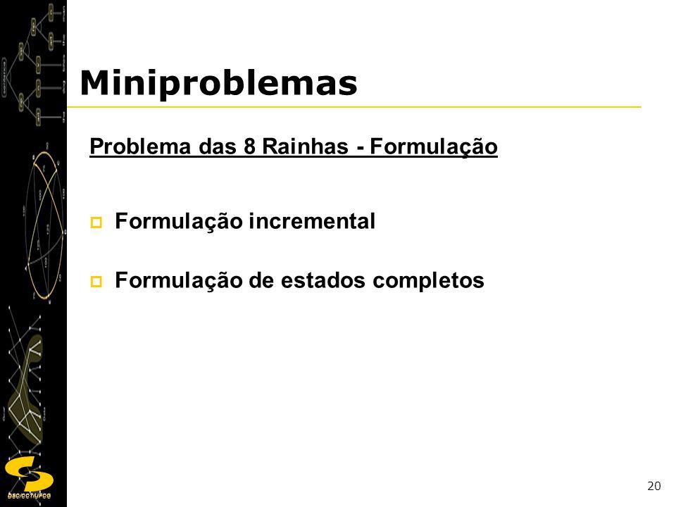 DSC/CCT/UFCG 20 Miniproblemas Problema das 8 Rainhas - Formulação Formulação incremental Formulação de estados completos