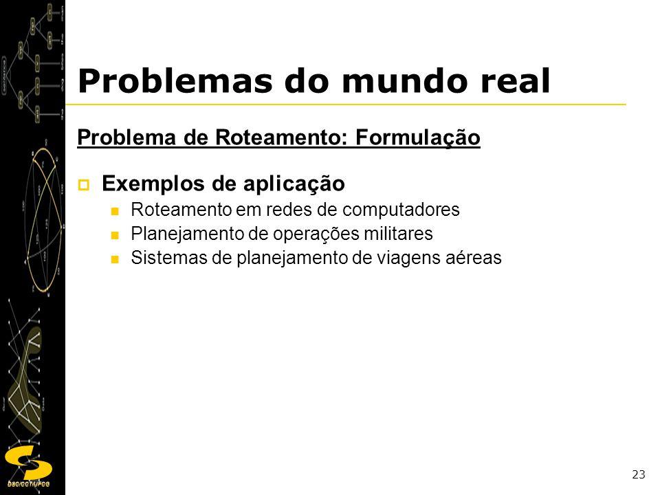 DSC/CCT/UFCG 23 Problemas do mundo real Problema de Roteamento: Formulação Exemplos de aplicação Roteamento em redes de computadores Planejamento de o