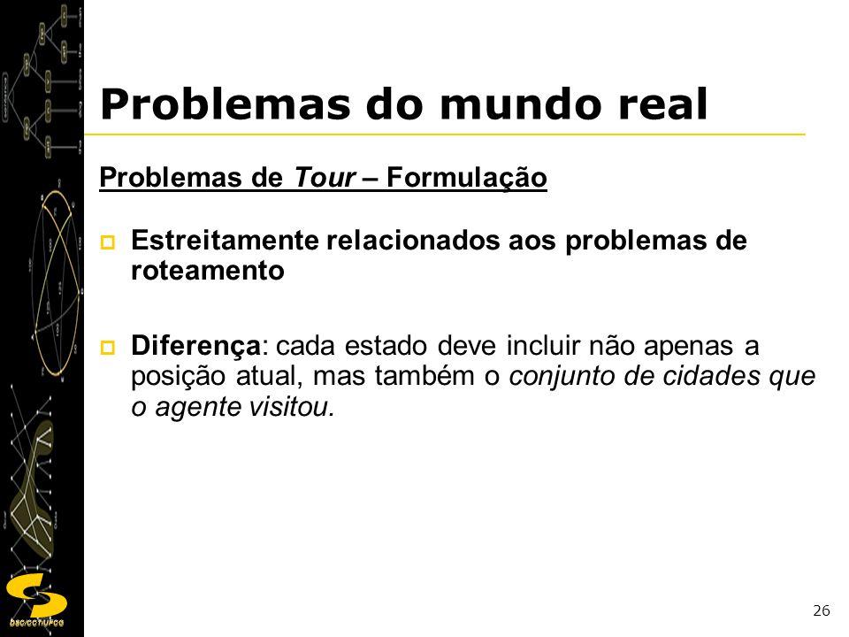 DSC/CCT/UFCG 26 Problemas do mundo real Problemas de Tour – Formulação Estreitamente relacionados aos problemas de roteamento Diferença: cada estado d