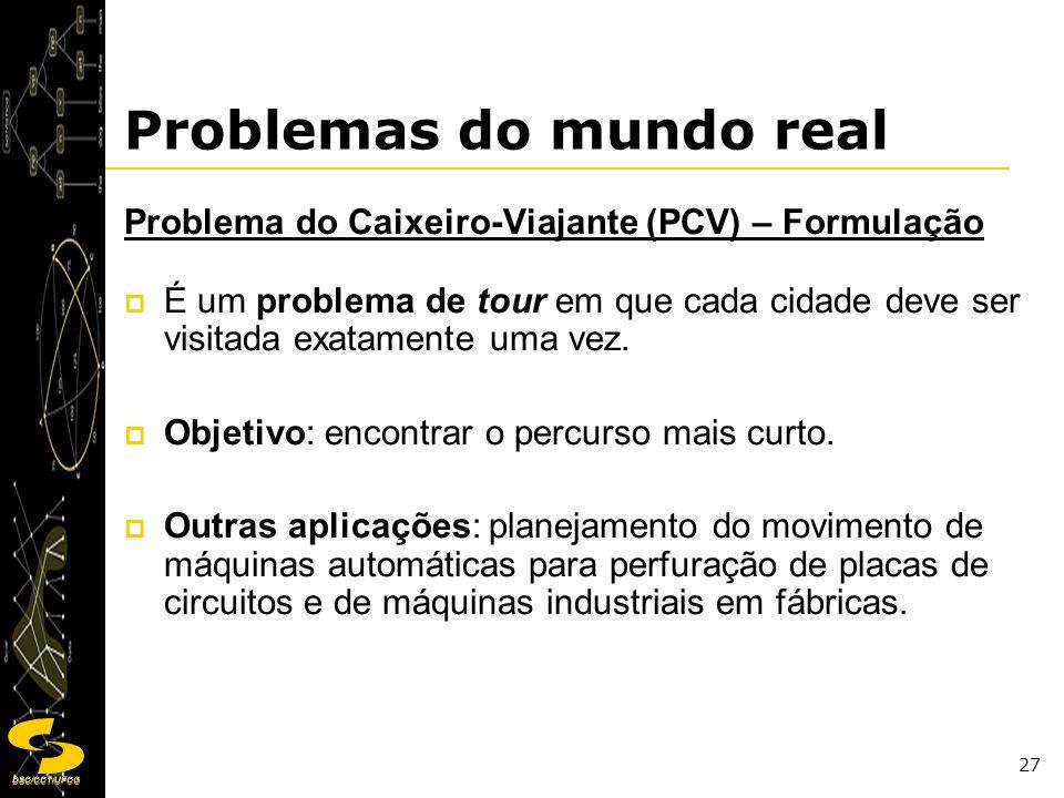 DSC/CCT/UFCG 27 Problemas do mundo real Problema do Caixeiro-Viajante (PCV) – Formulação É um problema de tour em que cada cidade deve ser visitada ex