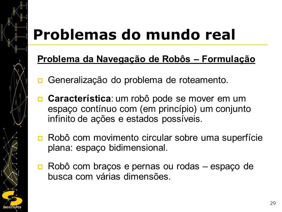 DSC/CCT/UFCG 29 Problemas do mundo real Problema da Navegação de Robôs – Formulação Generalização do problema de roteamento. Característica: um robô p