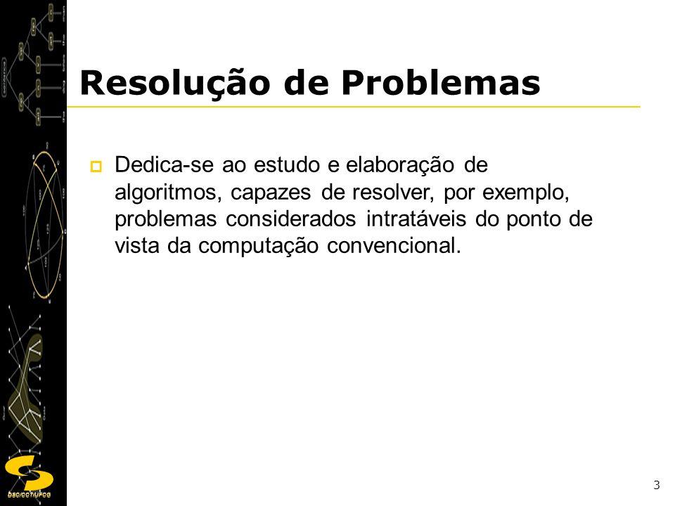 DSC/CCT/UFCG 3 Resolução de Problemas Dedica-se ao estudo e elaboração de algoritmos, capazes de resolver, por exemplo, problemas considerados intratá