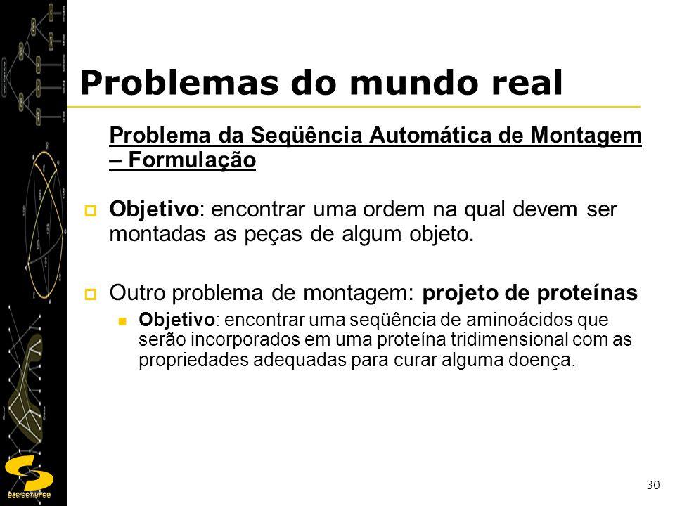 DSC/CCT/UFCG 30 Problemas do mundo real Problema da Seqüência Automática de Montagem – Formulação Objetivo: encontrar uma ordem na qual devem ser mont