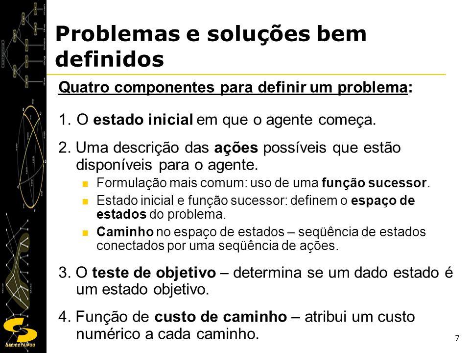 DSC/CCT/UFCG 7 Problemas e soluções bem definidos Quatro componentes para definir um problema: 1. O estado inicial em que o agente começa. 2. Uma desc