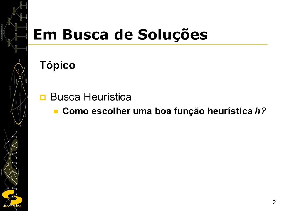 DSC/CCT/UFCG 3 Busca Heurística Como escolher uma boa função heurística h.
