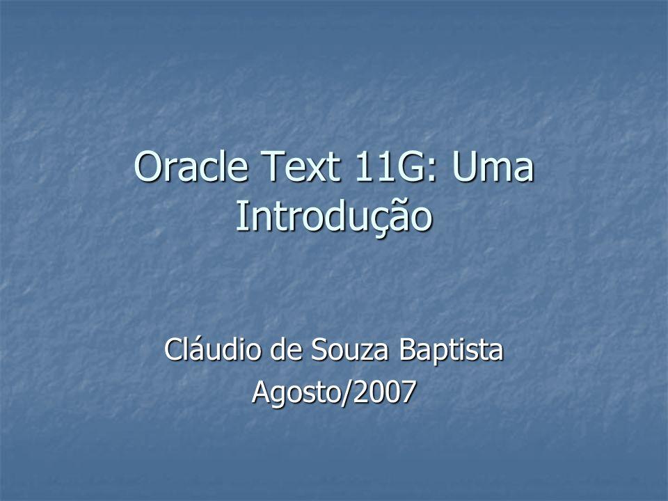 Oracle Text 11G: Uma Introdução Cláudio de Souza Baptista Agosto/2007