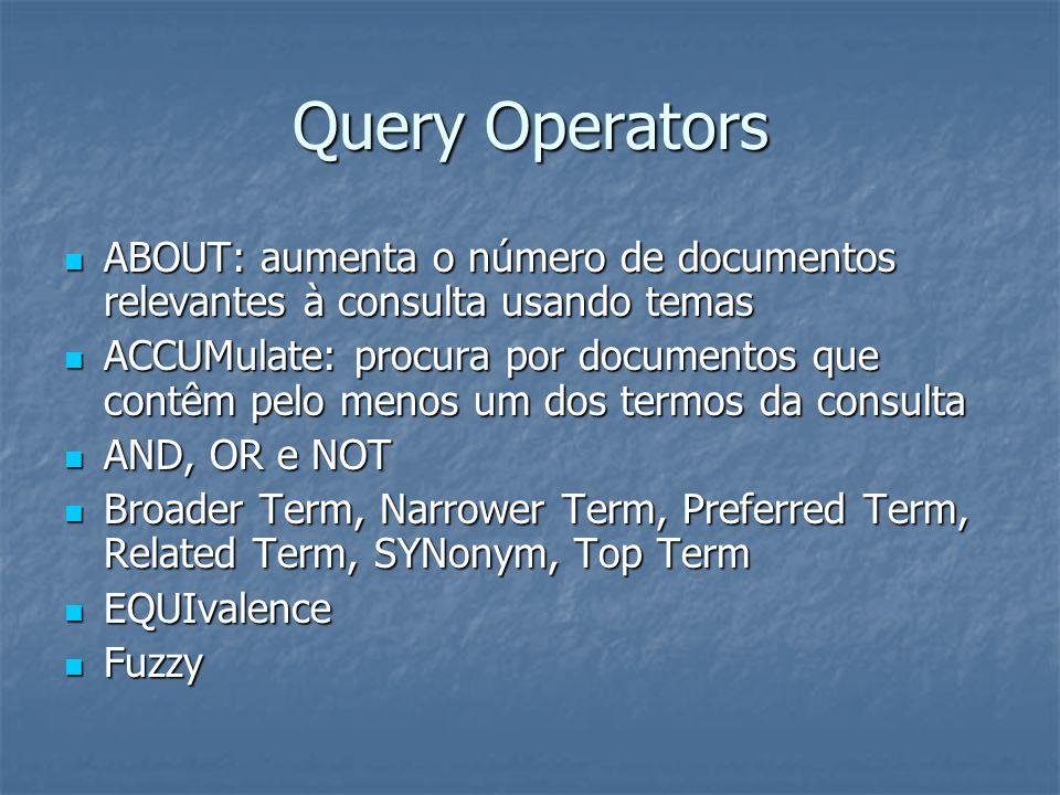 Query Operators ABOUT: aumenta o número de documentos relevantes à consulta usando temas ABOUT: aumenta o número de documentos relevantes à consulta u