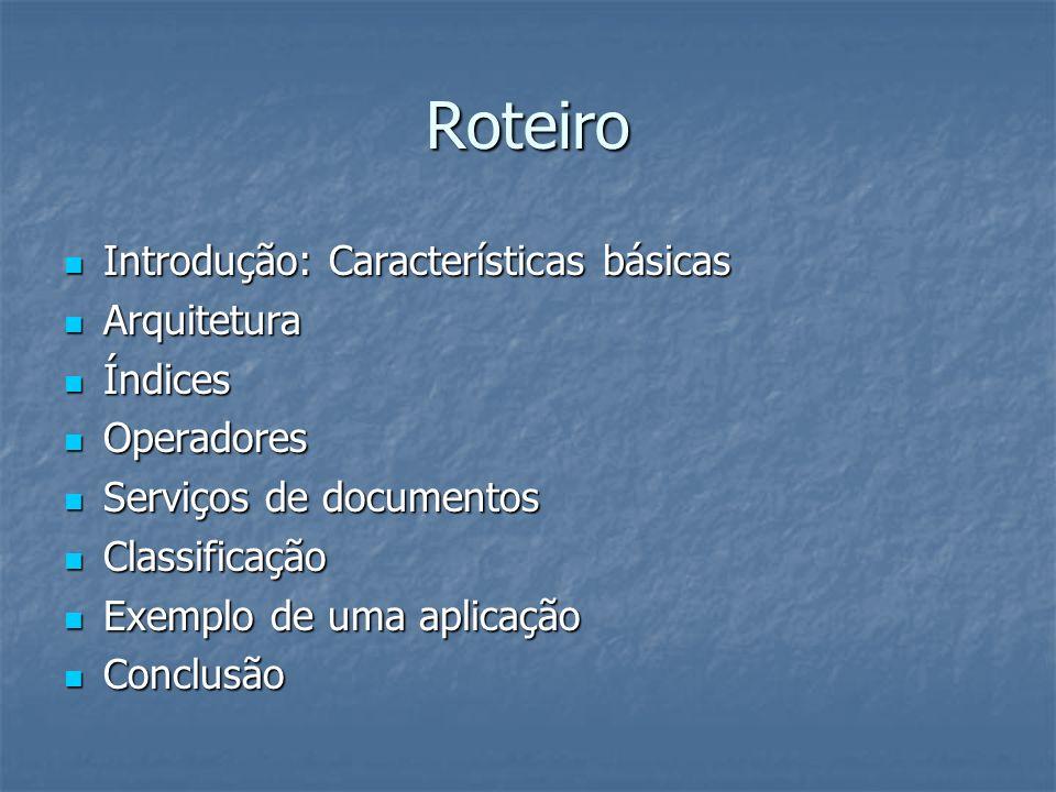 Roteiro Introdução: Características básicas Introdução: Características básicas Arquitetura Arquitetura Índices Índices Operadores Operadores Serviços