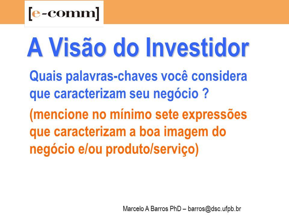 Marcelo A Barros PhD – barros@dsc.ufpb.br A Visão do Investidor Quem são as pessoas do projeto .
