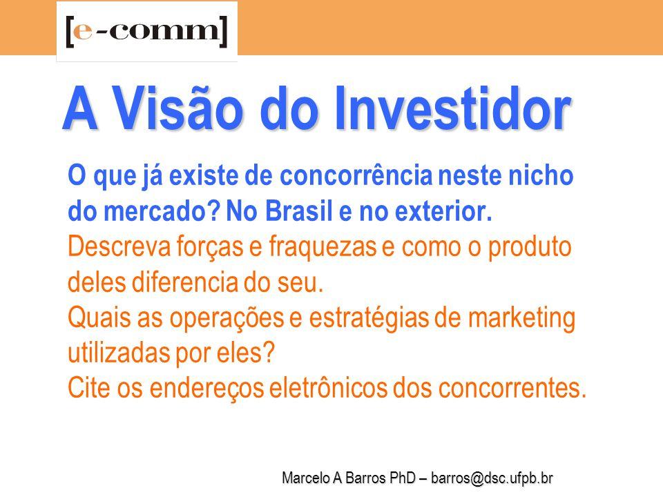 Marcelo A Barros PhD – barros@dsc.ufpb.br A Visão do Investidor Investimento: Quanto já foi investido no projeto.