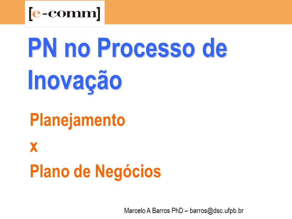 Marcelo A Barros PhD – barros@dsc.ufpb.br PN no Processo de Inovação 1.