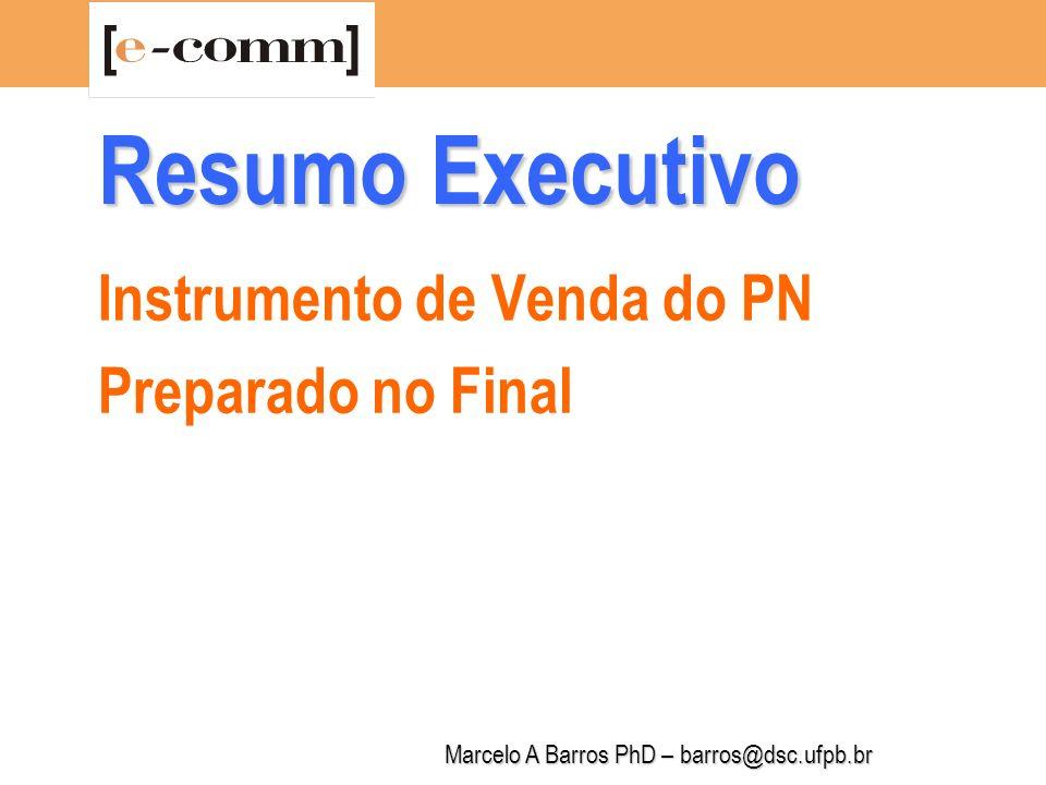 Marcelo A Barros PhD – barros@dsc.ufpb.br Resumo Executivo Enunciado do Projeto Competência dos responsáveis Os produtos, serviços e a tecnologia O mercado potencial Elementos de diferenciação
