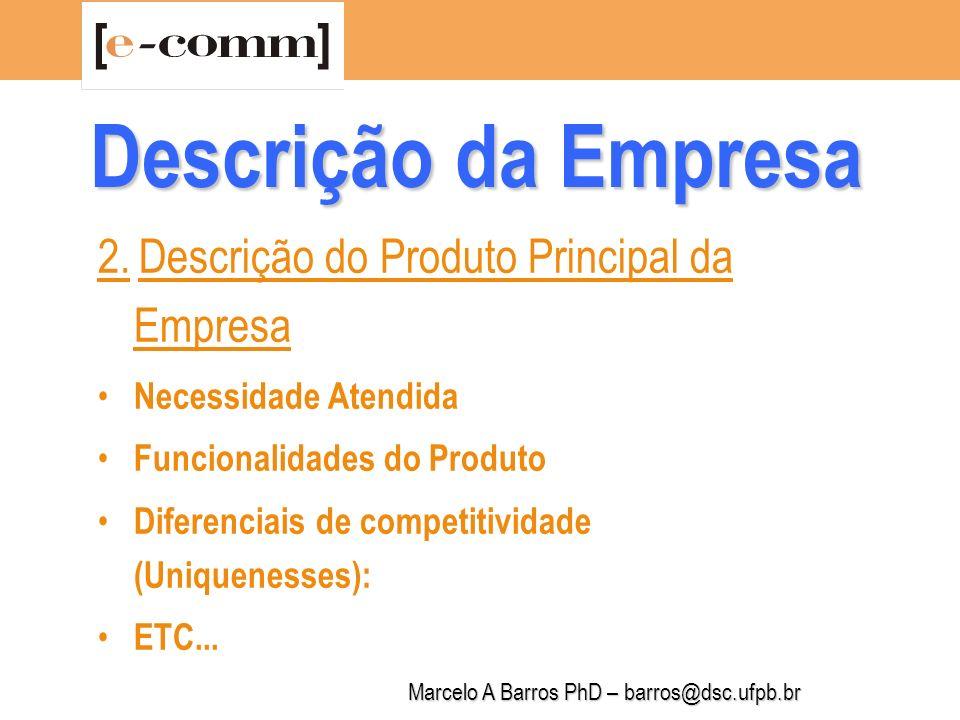 Marcelo A Barros PhD – barros@dsc.ufpb.br Descrição da Empresa 3.