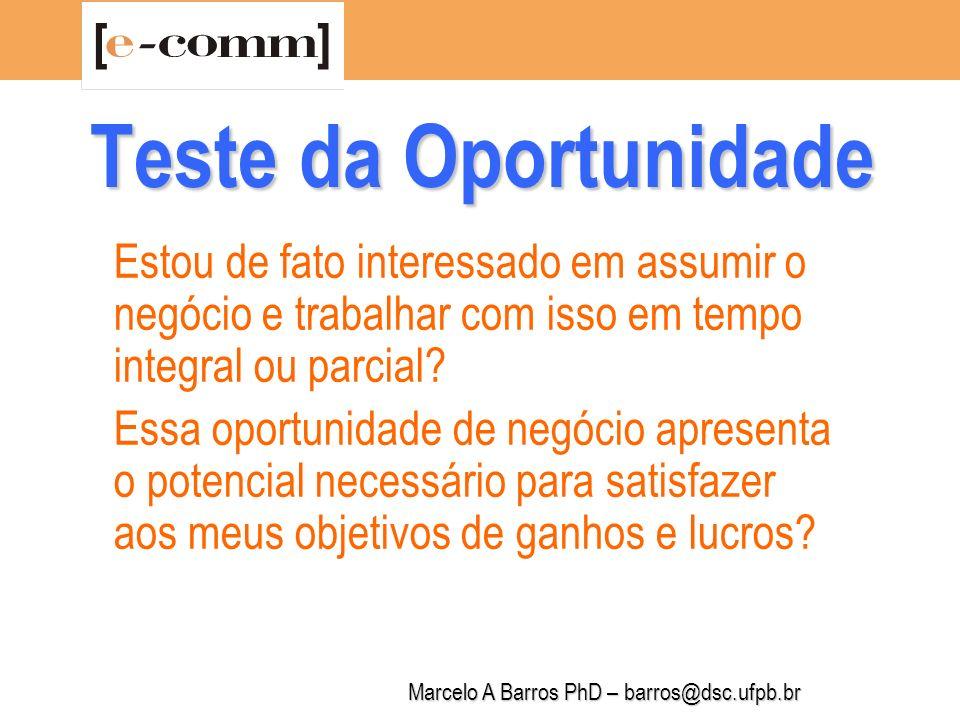 Marcelo A Barros PhD – barros@dsc.ufpb.br Teste da Oportunidade Ela realmente vai valer o esforço e o tempo que irei gastar.