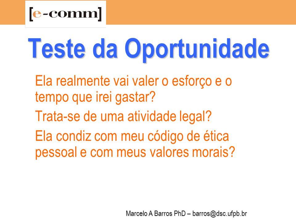 Marcelo A Barros PhD – barros@dsc.ufpb.br Teste da Oportunidade Ela é compatível com o que eu sou.