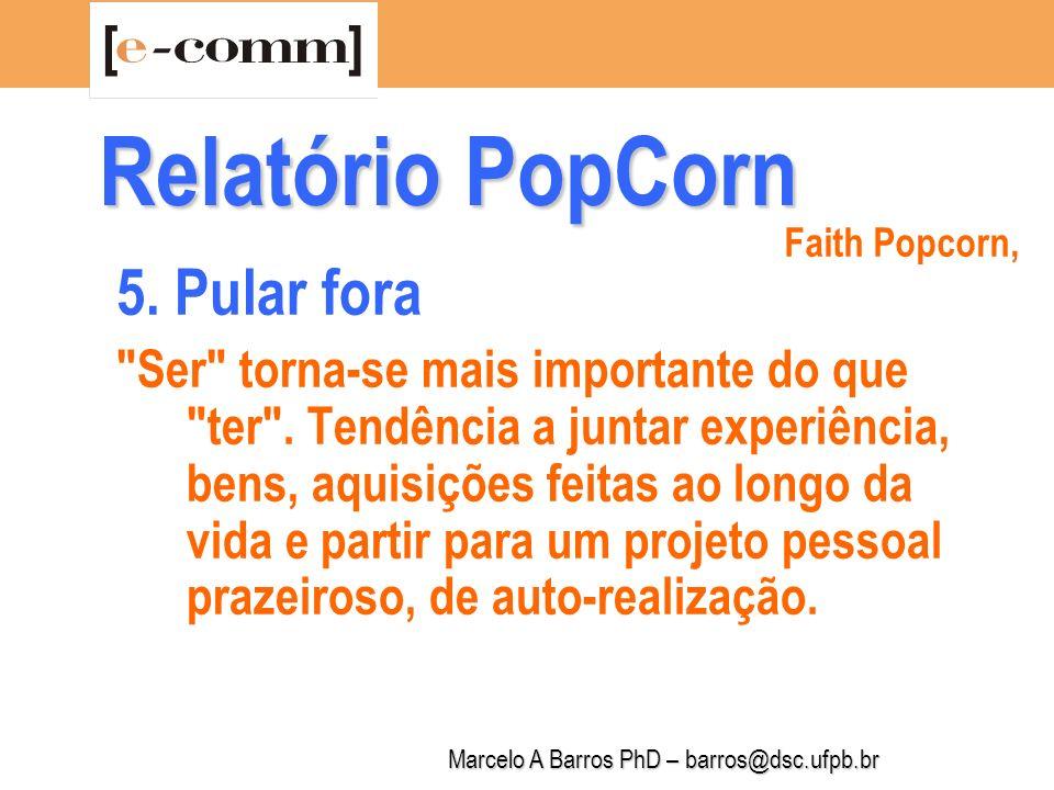 Marcelo A Barros PhD – barros@dsc.ufpb.br Relatório PopCorn 6.