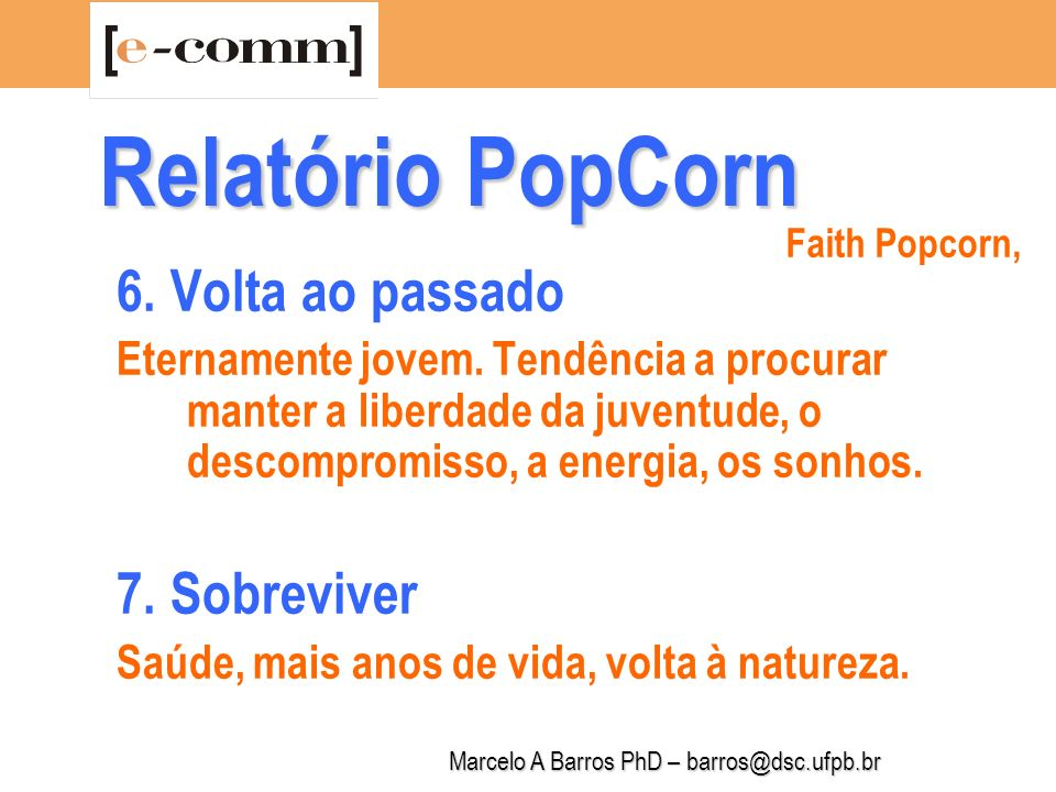 Marcelo A Barros PhD – barros@dsc.ufpb.br Relatório PopCorn 8.