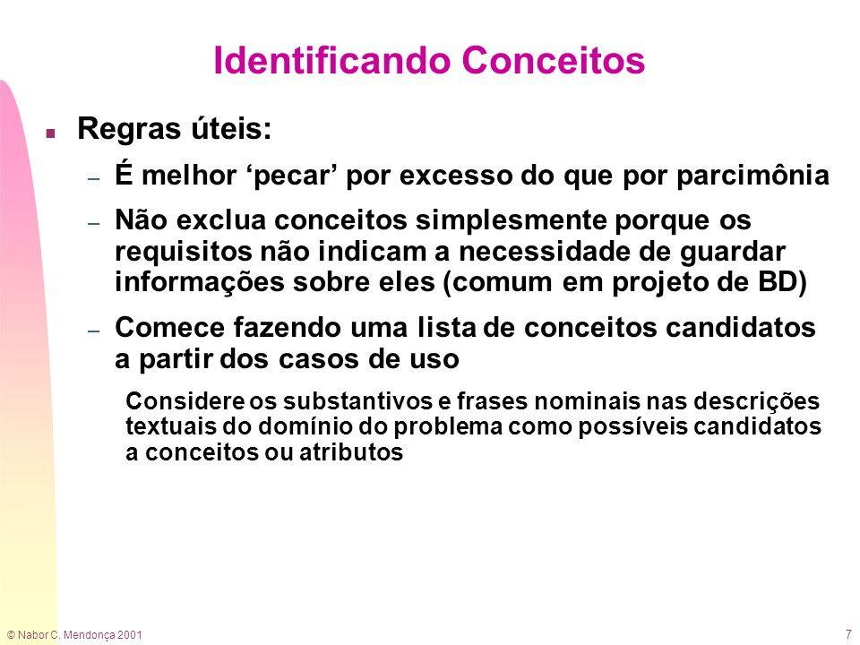 © Nabor C. Mendonça 2001 7 Identificando Conceitos n Regras úteis: – É melhor pecar por excesso do que por parcimônia – Não exclua conceitos simplesme