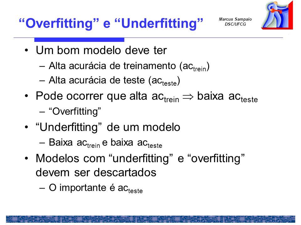 Marcus Sampaio DSC/UFCG Overfitting e Underfitting Um bom modelo deve ter –Alta acurácia de treinamento (ac trein ) –Alta acurácia de teste (ac teste