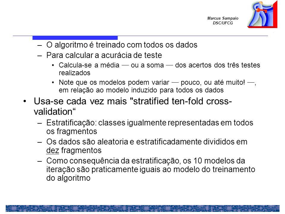 Marcus Sampaio DSC/UFCG –O algoritmo é treinado com todos os dados –Para calcular a acurácia de teste Calcula-se a média ou a soma dos acertos dos trê