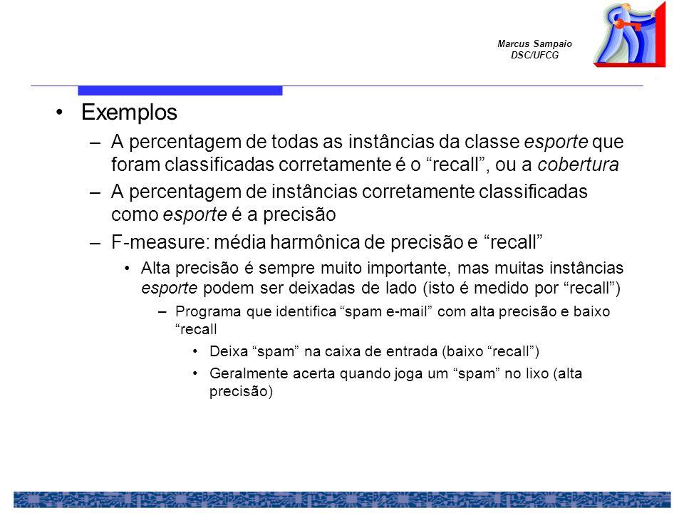 Marcus Sampaio DSC/UFCG Exemplos –A percentagem de todas as instâncias da classe esporte que foram classificadas corretamente é o recall, ou a cobertu