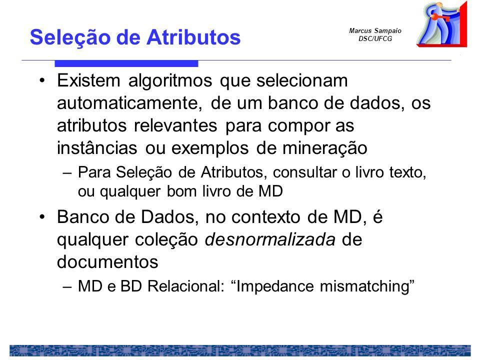 Marcus Sampaio DSC/UFCG Seleção de Atributos Existem algoritmos que selecionam automaticamente, de um banco de dados, os atributos relevantes para com