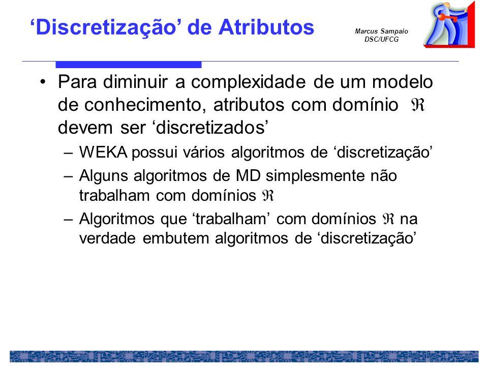 Marcus Sampaio DSC/UFCG Discretização de Atributos Para diminuir a complexidade de um modelo de conhecimento, atributos com domínio devem ser discreti