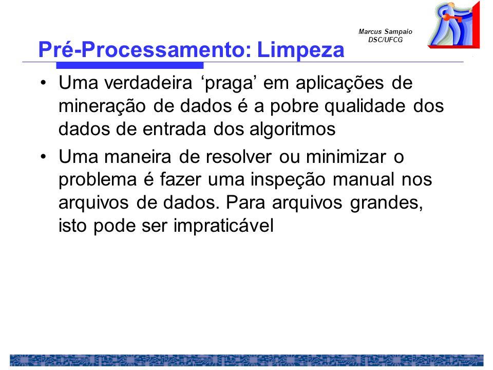 Marcus Sampaio DSC/UFCG Uma verdadeira praga em aplicações de mineração de dados é a pobre qualidade dos dados de entrada dos algoritmos Uma maneira d