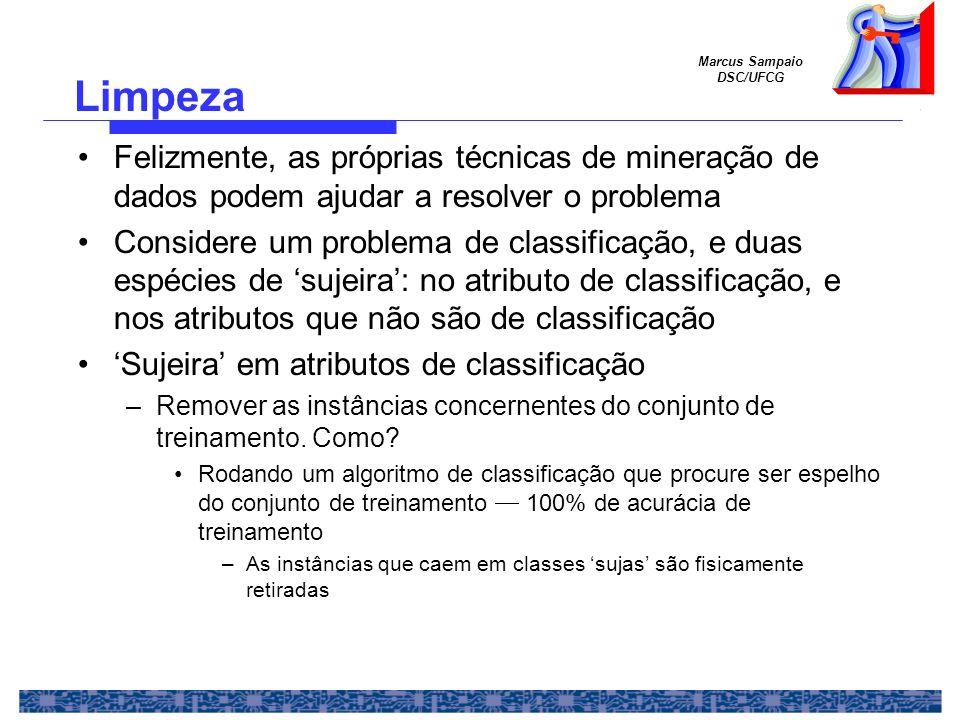 Marcus Sampaio DSC/UFCG Felizmente, as próprias técnicas de mineração de dados podem ajudar a resolver o problema Considere um problema de classificaç