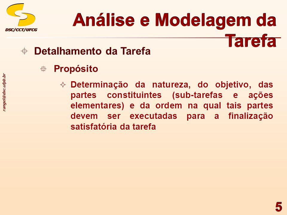 rangel@dsc.ufpb.br DSC/CCT/UFCGDSC/CCT/UFCG 5 Detalhamento da Tarefa Propósito Determinação da natureza, do objetivo, das partes constituintes (sub-ta