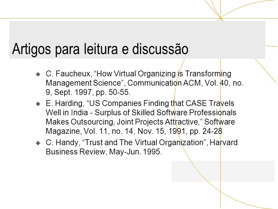 Artigos para leitura e discussão C. Faucheux, How Virtual Organizing is Transforming Management Science, Communication ACM, Vol. 40, no. 9, Sept. 1997