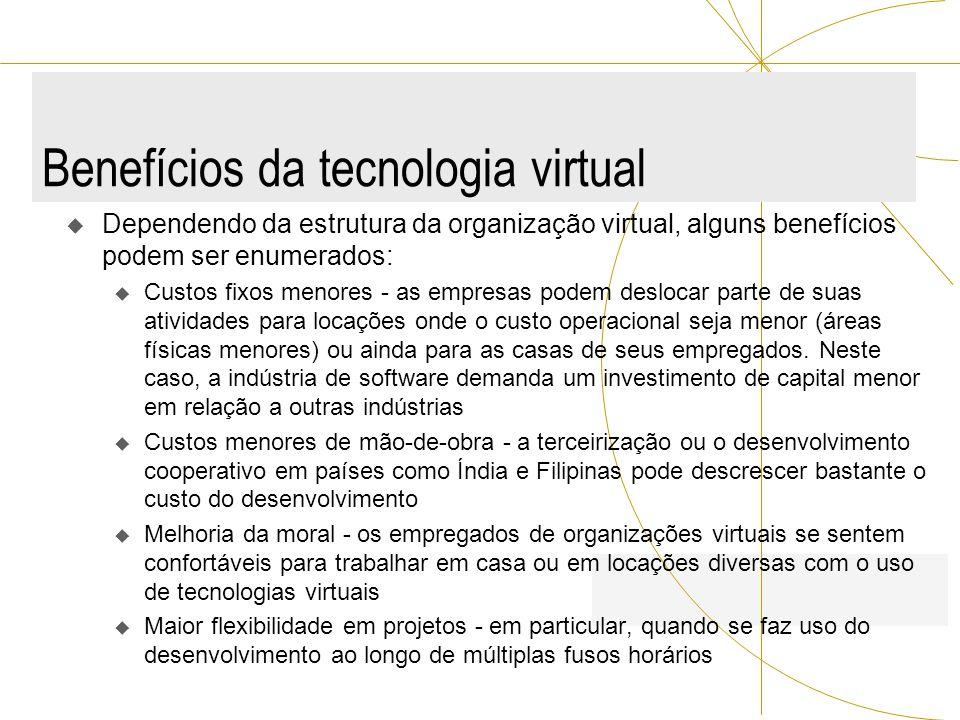 Benefícios da tecnologia virtual Dependendo da estrutura da organização virtual, alguns benefícios podem ser enumerados: u Custos fixos menores - as e
