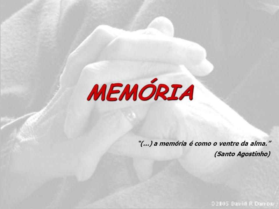 MEMÓRIA (...) a memória é como o ventre da alma. (Santo Agostinho)