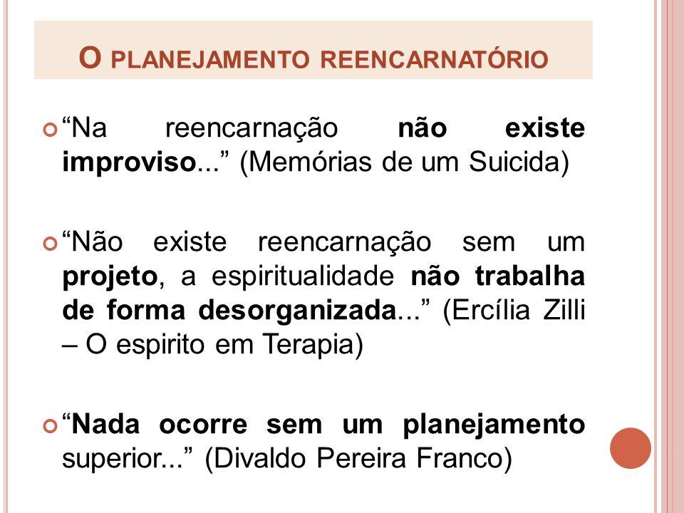 O PLANEJAMENTO REENCARNATÓRIO Na reencarnação não existe improviso... (Memórias de um Suicida) Não existe reencarnação sem um projeto, a espiritualida