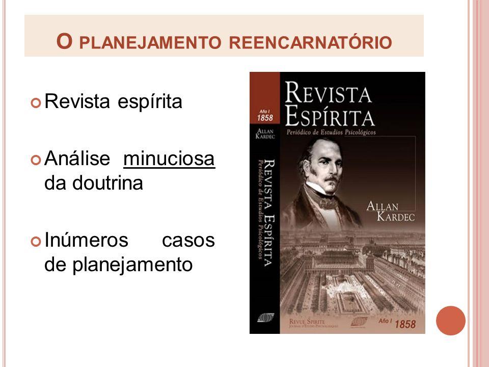 O PLANEJAMENTO REENCARNATÓRIO Revista espírita Análise minuciosa da doutrina Inúmeros casos de planejamento