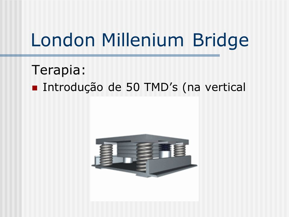 Terapia: Introdução de 50 TMDs (na vertical London Millenium Bridge
