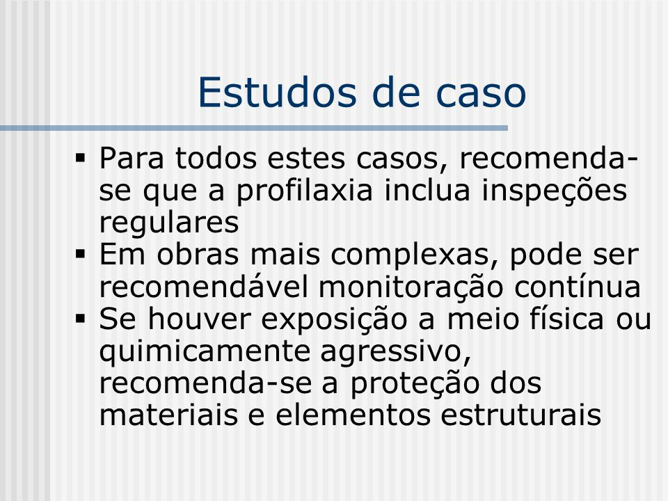 Estudos de caso Para todos estes casos, recomenda- se que a profilaxia inclua inspeções regulares Em obras mais complexas, pode ser recomendável monit