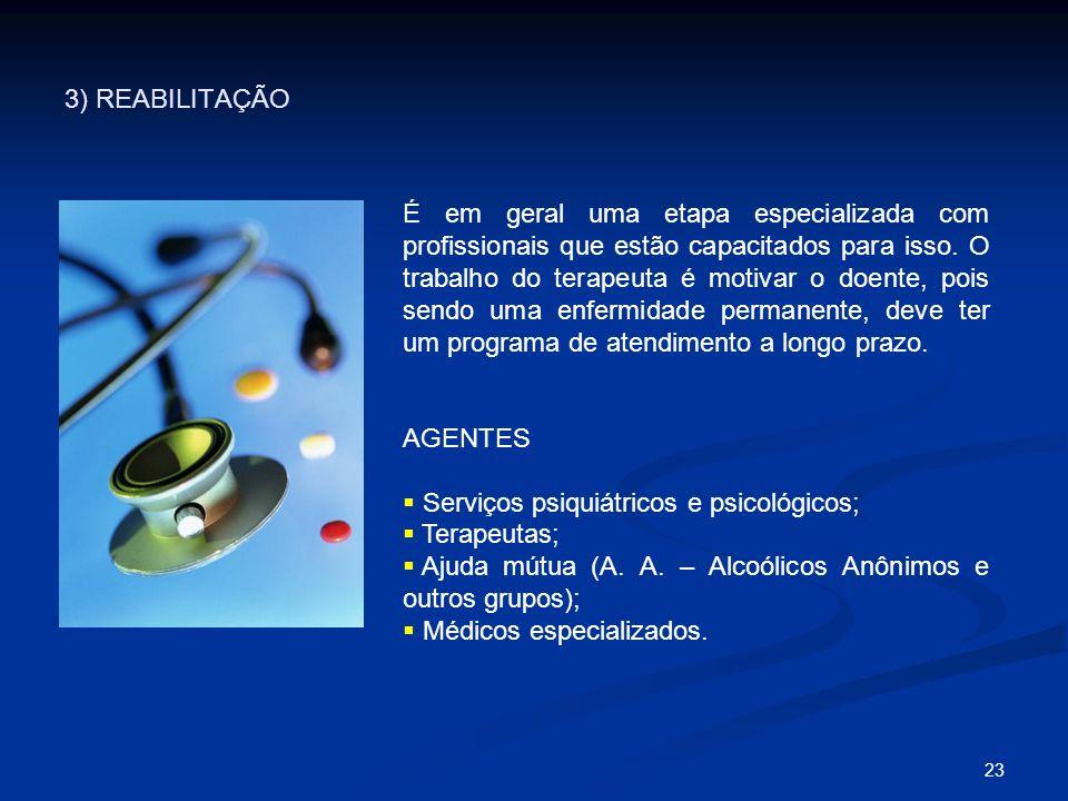 3) REABILITAÇÃO 23 É em geral uma etapa especializada com profissionais que estão capacitados para isso. O trabalho do terapeuta é motivar o doente, p