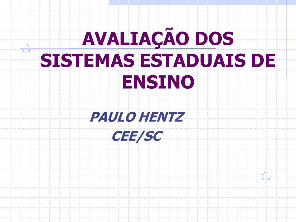 AVALIAÇÃO DOS SISTEMAS ESTADUAIS DE ENSINO PAULO HENTZ CEE/SC