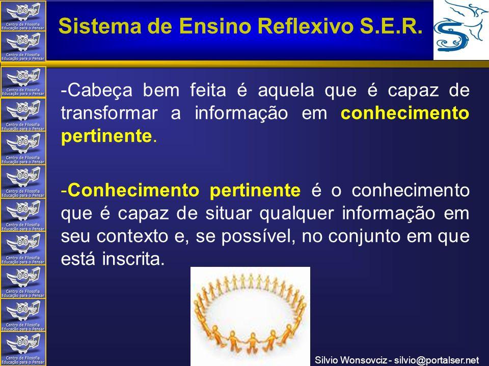 Centro de Filosofia Educação para o Pensar Sistema de Ensino Reflexivo S.E.R. Silvio Wonsovciz - silvio@portalser.net -Cabeça bem feita é aquela que é