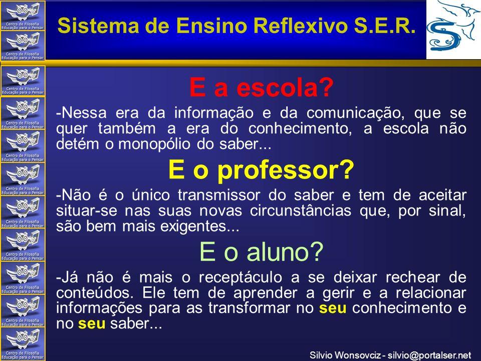 Centro de Filosofia Educação para o Pensar Sistema de Ensino Reflexivo S.E.R. Silvio Wonsovciz - silvio@portalser.net E a escola? -Nessa era da inform